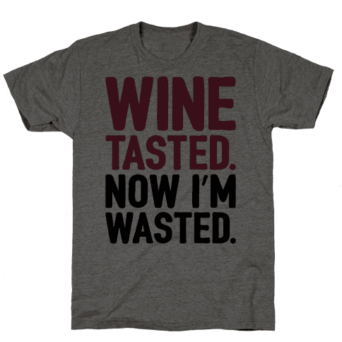 Wine Tasted Now I'm Wasted Mens T-Shirt