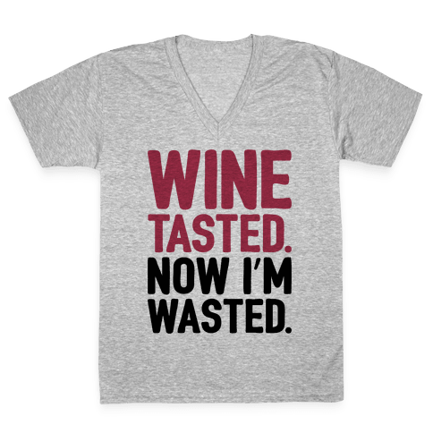 Wine Tasted Now I'm Wasted V-Neck Tee Shirt