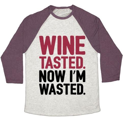 Wine Tasted Now I'm Wasted Baseball Tee