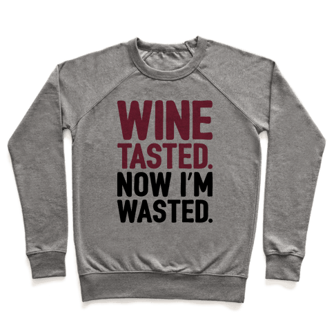 Wine Tasted Now I'm Wasted Pullover