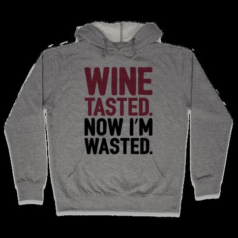 Wine Tasted Now I'm Wasted Hooded Sweatshirt