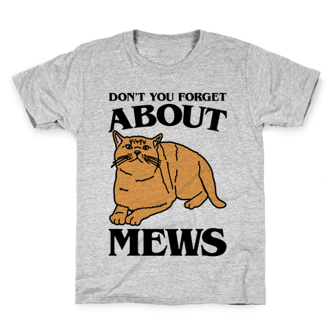 Don't You Forget About Mews Parody Kids T-Shirt