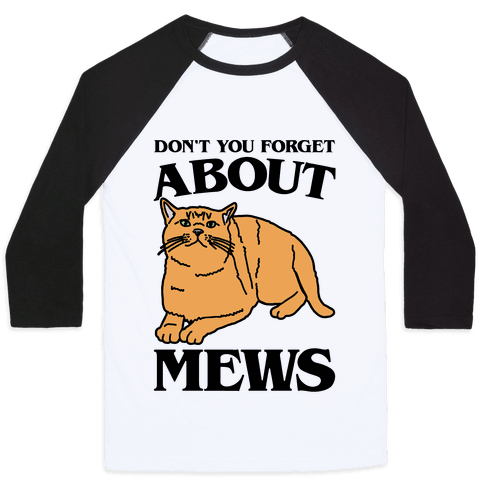 Don't You Forget About Mews Parody Baseball Tee