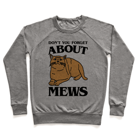 Don't You Forget About Mews Parody Pullover