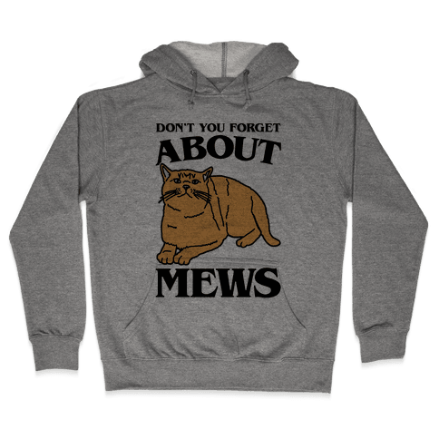 Don't You Forget About Mews Parody Hooded Sweatshirt