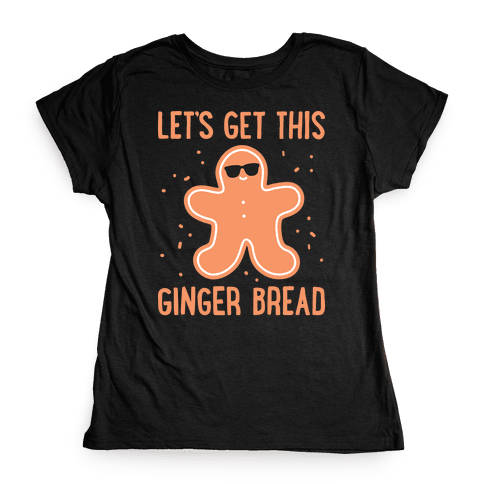 Let's Get This Gingerbread Womens T-Shirt
