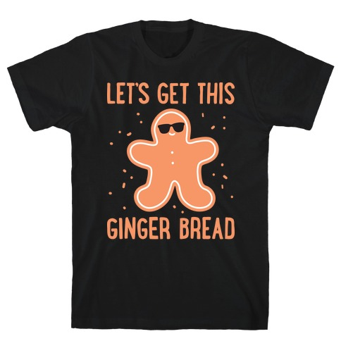 Let's Get This Gingerbread T-Shirt