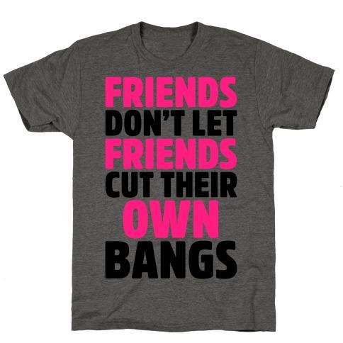 Friends Don't Let Friends Cut Their Own Bangs T-Shirt