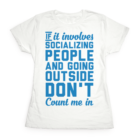 If It Involves Socializing Womens T-Shirt