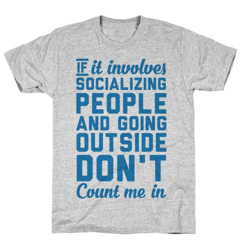 If It Involves Socializing T-Shirt
