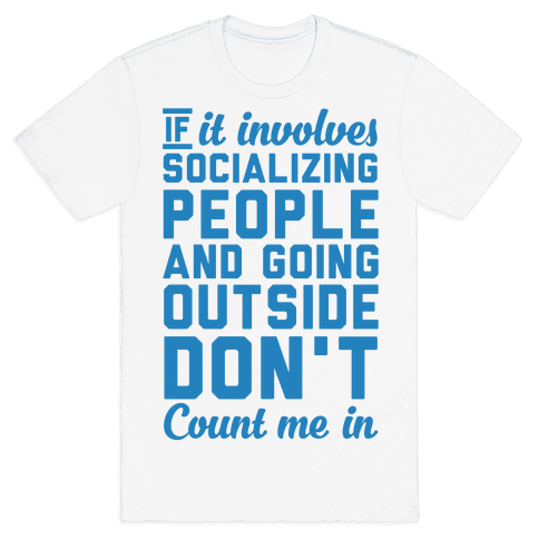 If It Involves Socializing Mens T-Shirt