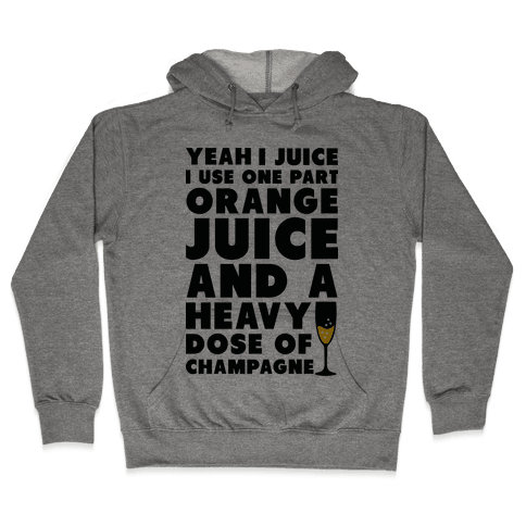Yeah I Juice Hooded Sweatshirt