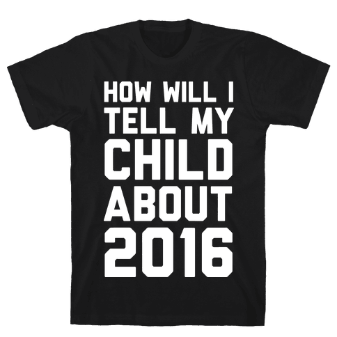 How Will I Tell My Child About 2016 Mens T-Shirt