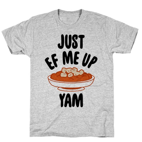 Just EF Me Up Yam T-Shirt
