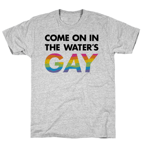 Come On In The Water's Gay Mens T-Shirt