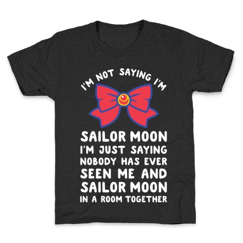 I'm Not Saying I'm Sailor Moon Kids T-Shirt