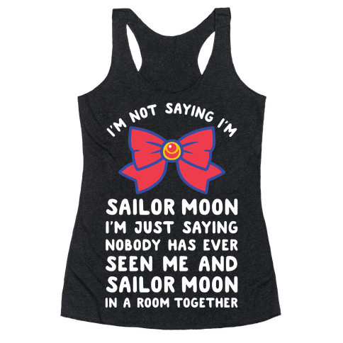 I'm Not Saying I'm Sailor Moon Racerback Tank Top