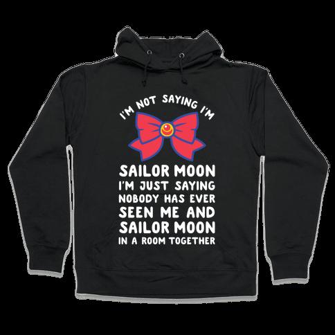 I'm Not Saying I'm Sailor Moon Hooded Sweatshirt