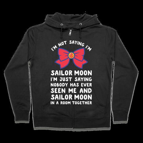 I'm Not Saying I'm Sailor Moon Zip Hoodie