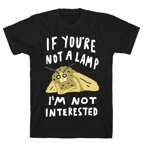 If You're Not A Lamp Im Not Interested T-Shirt