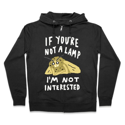 If You're Not A Lamp Im Not Interested Zip Hoodie