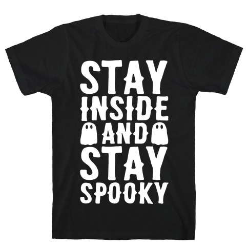 Stay Inside And Stay Spooky White Print T-Shirt