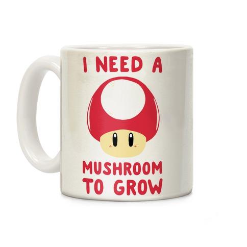 I Need a Mushroom to Grow - Mario Coffee Mug