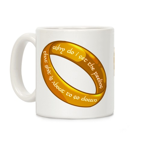 Why Do I Get the Feeling that Shit is About to Go Down One Ring Coffee Mug