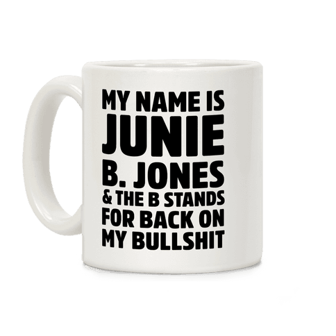 My Name is Junie B. Jones & The B Stands For Back On My Bullshit Coffee Mug