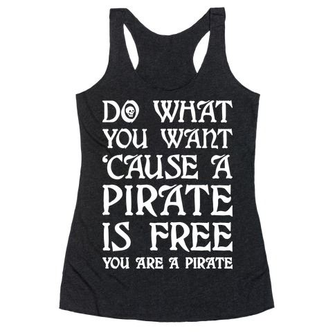 Do What You Want 'Cause A Pirate Is Free You Are A Pirate Racerback Tank Top