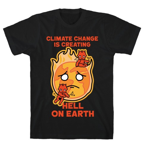 Climate Change Is Creating Hell On Earth T-Shirt