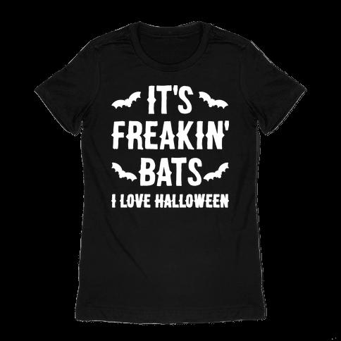 It's Freakin' Bats I Love Halloween Womens T-Shirt
