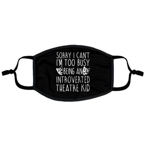 Too Busy Being An Introverted Theatre Kid Flat Face Mask