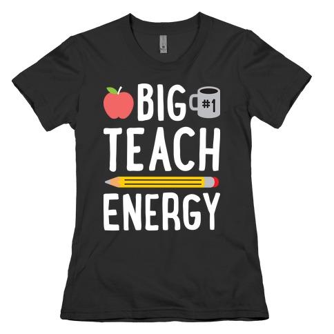 Big Teach Energy Womens T-Shirt