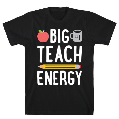 Big Teach Energy T-Shirt