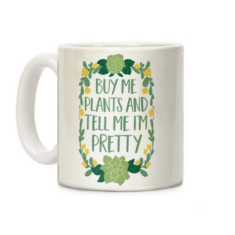 Buy Me Plants and Tell Me I'm Pretty Coffee Mug