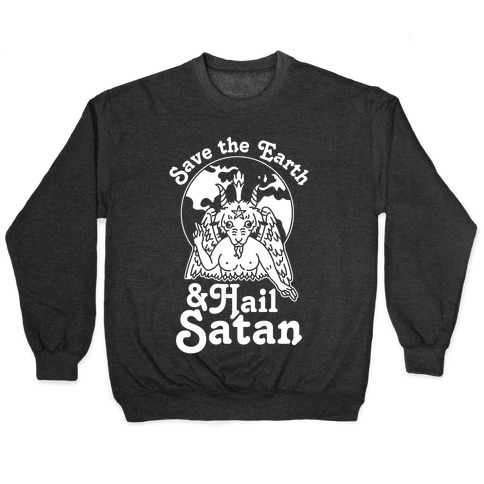 Save The Earth & Hail Satan Pullover