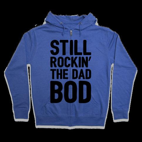 Still Rockin' The Dad Bod Zip Hoodie