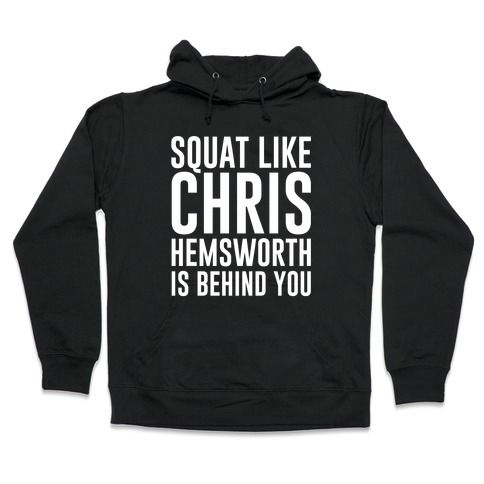Squat Like Chris Hemsworth is Behind You White Print Hooded Sweatshirt