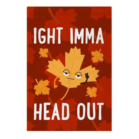 Ight Imma Head Out Leaf Garden Flag