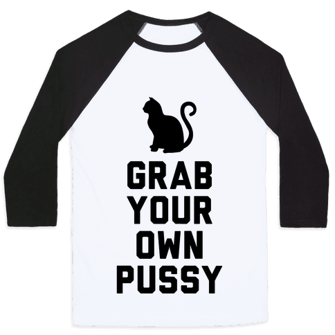 Grab Your Own Pussy Baseball Tee