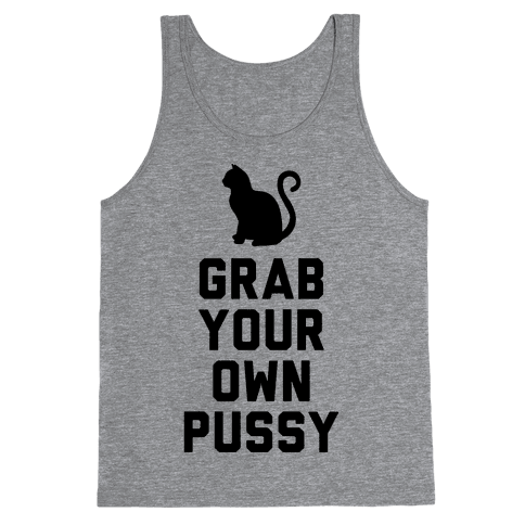 Grab Your Own Pussy Tank Top