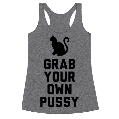 Grab Your Own Pussy Racerback Tank Top