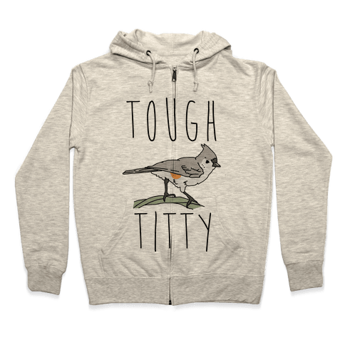 Tough Titty Zip Hoodie