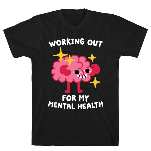 Working Out For My Mental Health Mens/Unisex T-Shirt