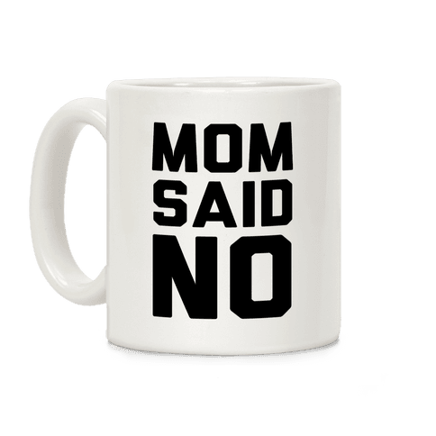 Mom Said No Coffee Mug