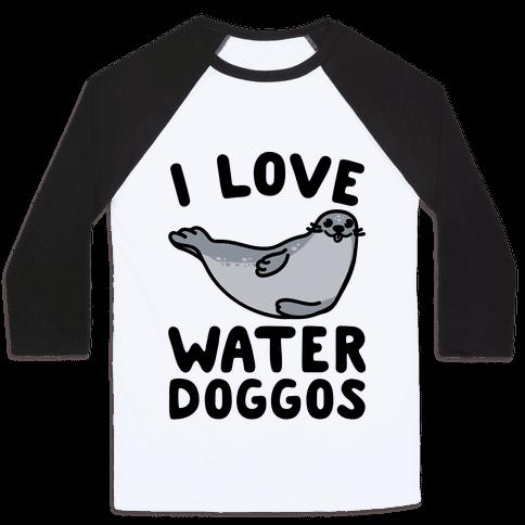 I Love Water Doggos  Baseball Tee