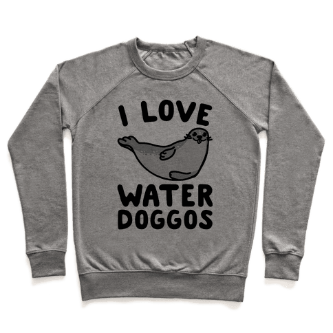 I Love Water Doggos  Pullover
