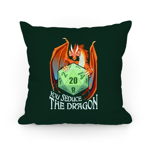 You Seduce The Dragon Pillow