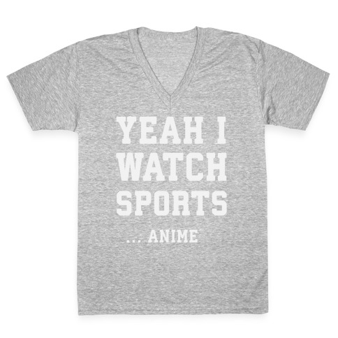 Yeah I Watch Sports ...Anime V-Neck Tee Shirt